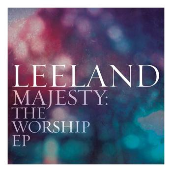 Leeland - Majesty:  The Worship EP