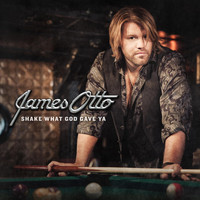 James Otto - Shake What God Gave You