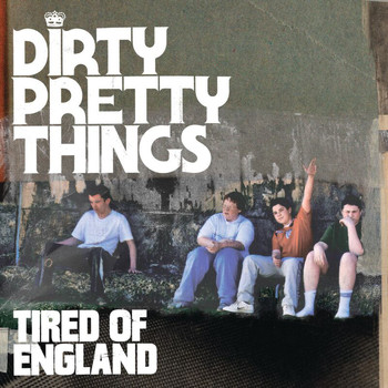 Dirty Pretty Things - Tired Of England (2 track eSingle)