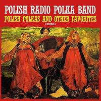 Polish Radio Polka Band - Polish Polkas And Other Favorites (Digitally Remastered)