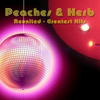 Peaches & Herb - Reunited - Greatest Hits (Re-Recorded / Remastered Versions)