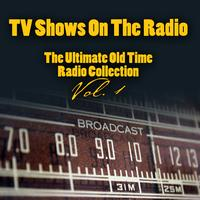 Vintage Radio Shows - TV Shows On The Radio - The Ultimate Old-Time Radio Collection Vol. 1
