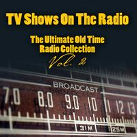 Vintage Radio Shows - TV Shows On The Radio - The Ultimate Old-Time Radio Collection Vol. 2