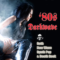 Various Artists - 80s Darkwave, Goth, New Wave, Synth Pop & Death Rock