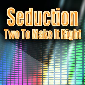 Seduction - Two To Make It Right (Re-Recorded / Remastered)