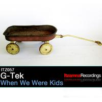G-tek - When We Were Kids