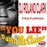 DJ Roland Clark - You Lie (feat. Dawn McClain)