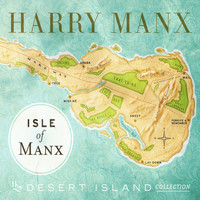 Harry Manx - Isle of Manx - the Desert Island Collection