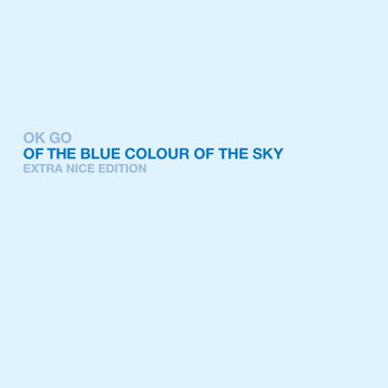 Ok Go - Of The Blue Colour of the Sky Extra Nice Edition