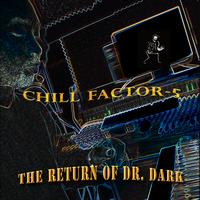 Chill Factor 5 - The Return of Dr. Dark