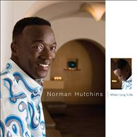 Norman Hutchins - Where I Long To Be