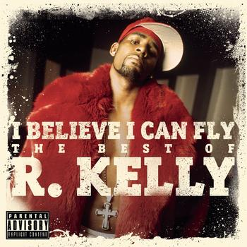 R. Kelly - I Believe I Can Fly: The Best of R.Kelly (Explicit)