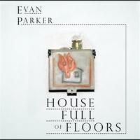 Evan Parker - House Full Of Floors