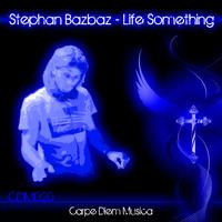 Stephan Bazbaz - Life Something