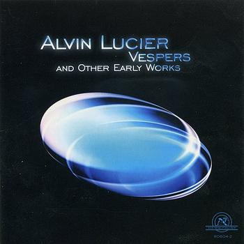 Alvin Lucier & Brandeis University Chamber Chorus - Alvin Lucier: Vespers and Other Early Works