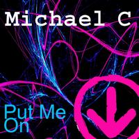 Michael C - Put Me On