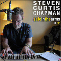 Steven Curtis Chapman - Safe In the Arms EP