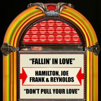 Hamilton, Joe Frank & Reynolds - Fallin' In Love / Don't Pull Your Love