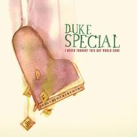 Duke Special - I Never Thought This Day Would Come (eDeluxe)
