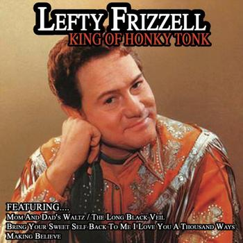 Lefty Frizzell - King Of Honky Tonk