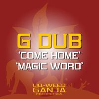 G Dub - Come Home / Magic Word