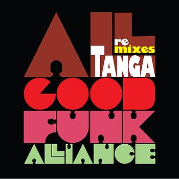 Tanga - TANGA - All Good Funk Alliance Remixes