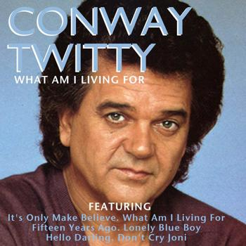 Conway Twitty - What Am I Living For