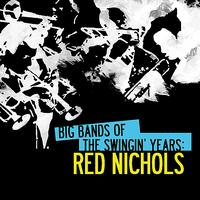 Red Nichols - Big Bands Of The Swingin' Years: Red Nichols (Digitally Remastered)