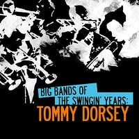 Tommy Dorsey - Big Bands Of The Swingin' Years: Tommy Dorsey (Digitally Remastered)