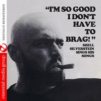 Shel Silverstein - I'm So Good I Don't Have To Brag (Digitally Remastered)