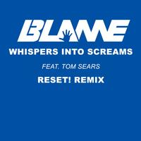 Blame feat. Tom Sears - Whispers Into Screams (Reset! Remix)