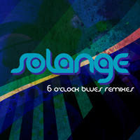 Solange - 6 O'Clock Blues (Remixes)