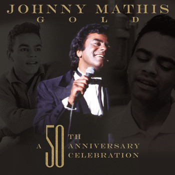 Johnny Mathis - Johnny Mathis Gold: A 50th Anniversary Celebration