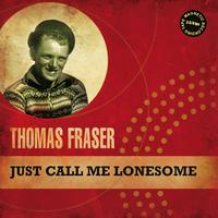 Thomas Fraser - Just Call Me Lonesome