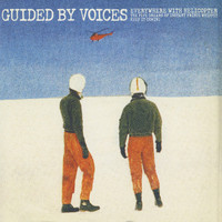 Guided By Voices - Everywhere With Helicopter