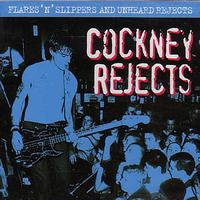 Cockney Rejects - Flares 'N' Slippers and Unheard Rejects