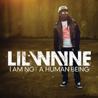 Lil Wayne - I Am Not A Human Being