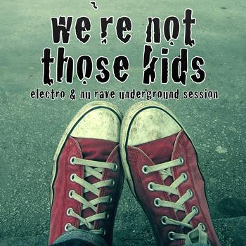 Various Artists - We're Not Those Kids (Electro & Nu Rave Underground Session)
