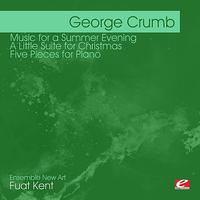 Fuat Kent - Crumb: Music for A Summer Evening - A Little Suite for Christmas - Five Pieces for Piano (Digitally Remastered)