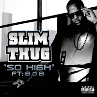 Slim Thug - So High (Feat. B.O.B.)