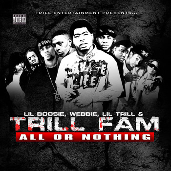 Lil Boosie, Webbie, Lil Trill & Trill Fam - All Or Nothing (Explicit)