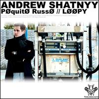 Andrew Shatnyy - Poquito Russo / Loopy