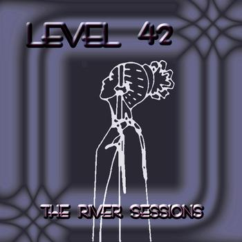 Level 42 - The River Sessions