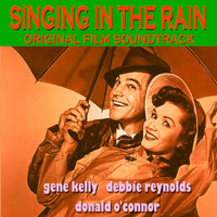 Gene Kelly, Debbie Reynolds, Donald O'Connor - Singing in the Rain (Original Film Soundtrack)