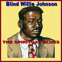 Blind Willie Johnson - The Spiritual Blues