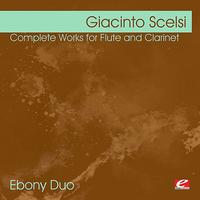 Ebony Duo - Scelsi: Complete Works for Flute and Clarinet (Digitally Remastered)