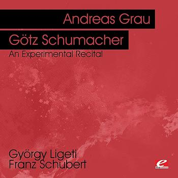 Andreas Grau - Ligeti & Schubert: An Experimental Recital (Digitally Remastered)