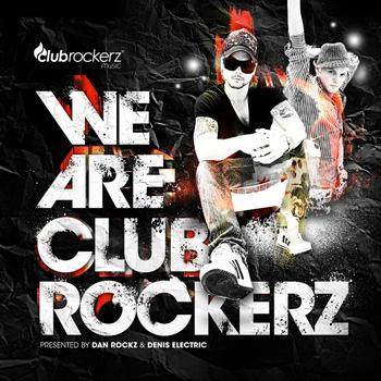 Various Artists - We Are Club Rockerz (Presented By Dan Rockz & Denis Electric)