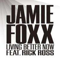 Jamie Foxx featuring Rick Ross - Living Better Now