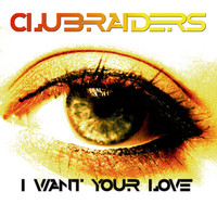 CLUBRAIDERS - I Want Your Love Move Your Hands Up